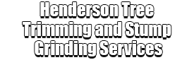 Henderson Tree Trimming and Stump Grinding Services Logo-We Offer Tree Trimming Services, Tree Removal, Tree Pruning, Tree Cutting, Residential and Commercial Tree Trimming Services, Storm Damage, Emergency Tree Removal, Land Clearing, Tree Companies, Tree Care Service, Stump Grinding, and we're the Best Tree Trimming Company Near You Guaranteed!
